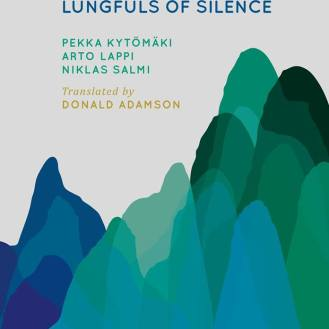Arto Lappi, Pekka Kytömäki, Niklas Salmi - Lungfuls of Silence (translated by Donald Adamson), published by Sanasato